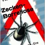 Zecken-Borreliose: Die neue Seuche - Eine Epidemie hinterlässt Spuren